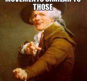 I got the bodily movements…