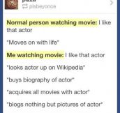 Whenever I watch a movie…