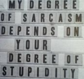 My degree of sarcasm…