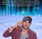 Ashton Kutcher nails it…