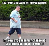 When I see fat people running…