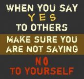 Whenever you say yes to others…
