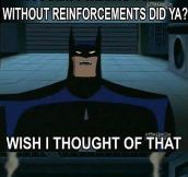 Batman is always prepared…