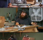 The only reason I'm waiting for weddings…