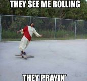 Rolling like a savior…