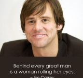 Behind every great man…