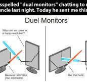Duel monitors…