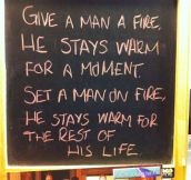 Give a man fire…