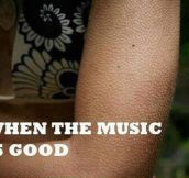 Every time I hear my favorite song…