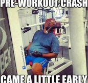 Pre-workout crash…