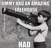 Jimmy had a tree-house…