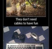 They don't need cables…