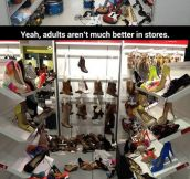 Adults aren't much better in stores…