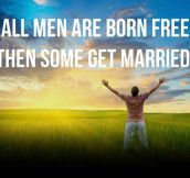 All men are born free…