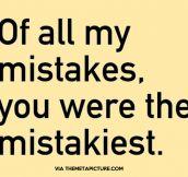 The mistakiest…