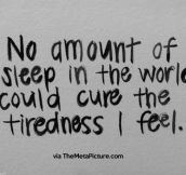 No amount of sleep is enough…