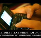 I text when I'm driving…