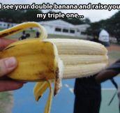 Triple banana…