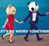 Let's be weird…