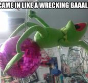 Wrecking Kermit…