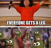 You get a leg…