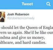 Let the Queen of England govern us…