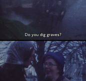 Do you dig graves?