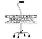 Best part about getting old…
