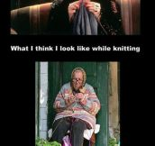 What I think I look like while knitting…