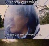 No traffic at all…