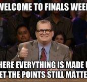 Welcome to finals week…