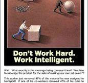 Don't work hard, work intelligent…