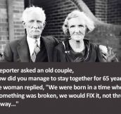 HOW DID YOU STAY TOGETHER FOR 65 YEARS?