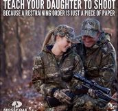 TEACH YOUR DAUGHTER TO SHOOT.