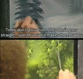 The great Bob Ross, ladies and gentlemen…
