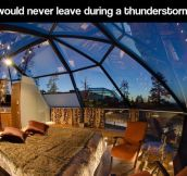 The perfect place to be during a thunderstorm…
