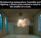 A cloud in the middle of a room…