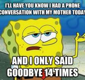 Every time I talk with my mom…