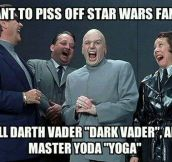 How to annoy Star Wars fans…