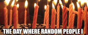 Today is my birthday, or as I like to call it…