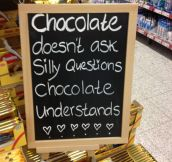 Chocolate understands…