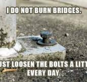 It's not about burning bridges…
