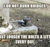 It's not about burning bridges…