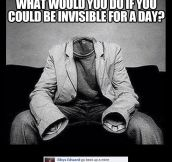 Invisible for a day…
