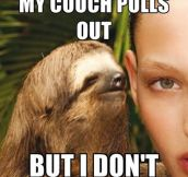 Oh, you dirty sloth…