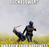 Take that flowers…