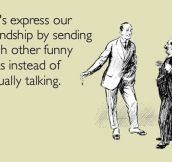 Expressing your friendship…