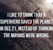 I prefer to think it was a superhero…