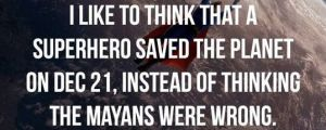 I prefer to think it was a superhero…