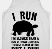 I swear, I run…